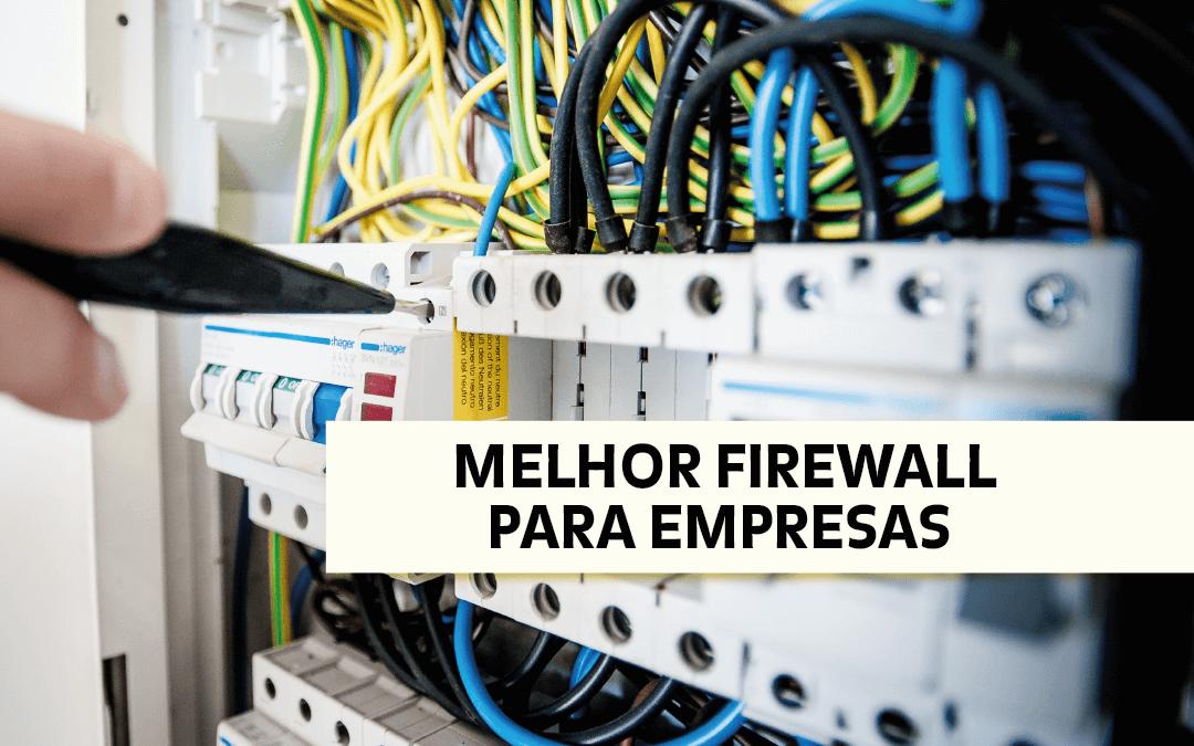 Qual é o melhor firewall para sua empresa?