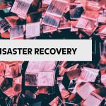 Você realmente sabe o que é Disaster Recovery?