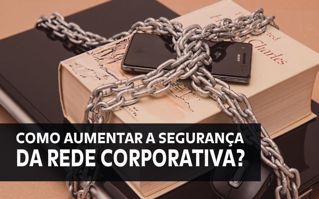 Como tornar a rede corporativa mais segura?
