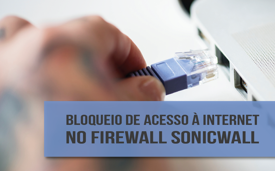 Como bloquear o acesso à internet com o Firewall SonicWall?