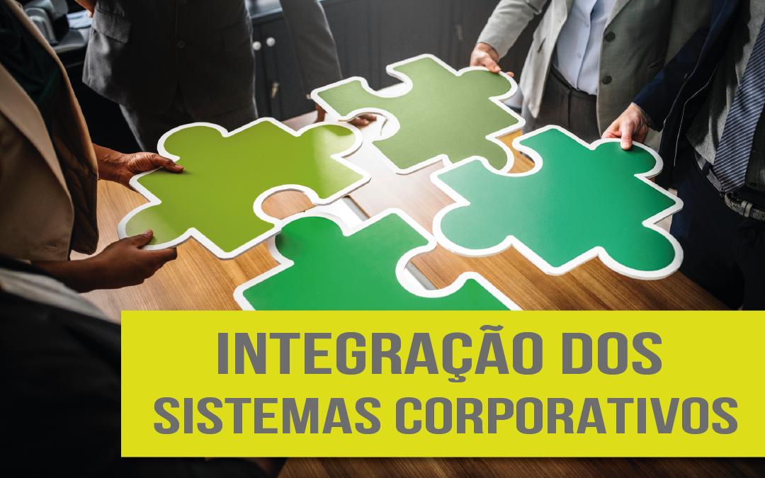 E então: qual a importância da integração dos sistemas corporativos?