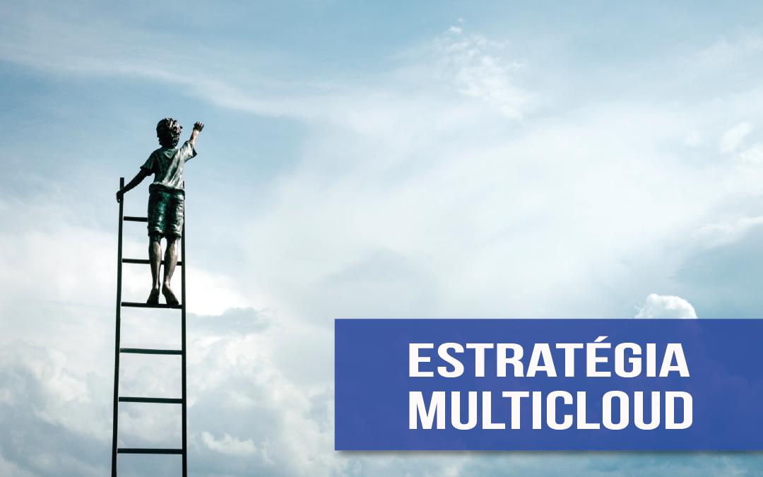 Multicloud: diversifique para se fortalecer