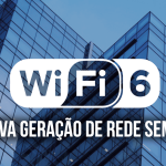 WI-FI 6 NOVA GERAÇÃO REDE SEM FIO