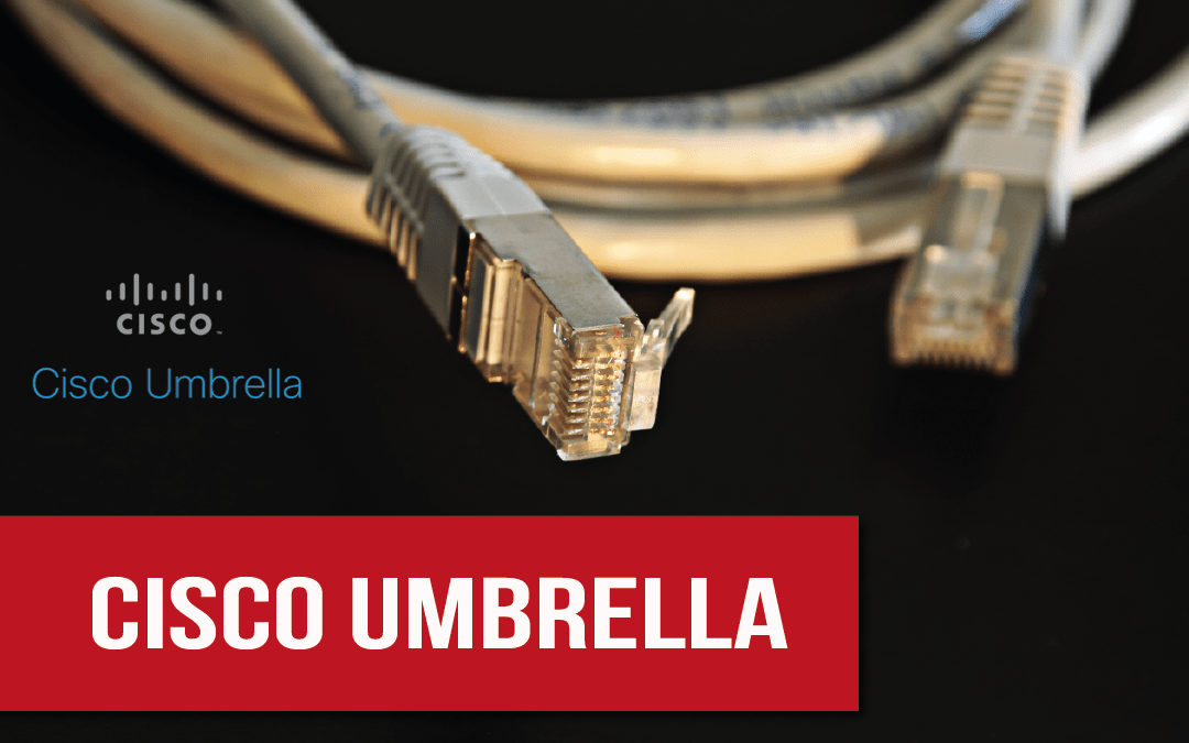 Cisco Umbrella - segurança comprovada para sua empresa