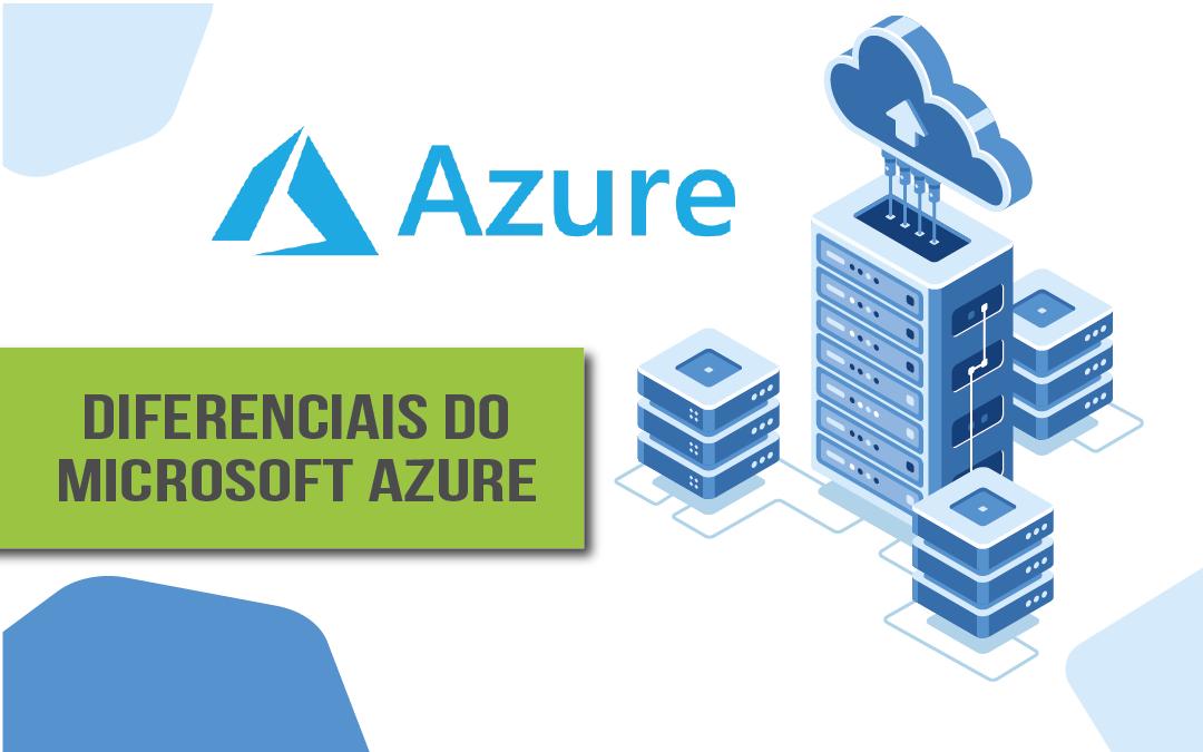 Você sabia? Diferenciais do Microsoft Azure para seu negócio