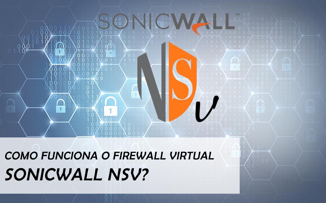 Como funciona o Firewall Virtual SonicWall NSv?