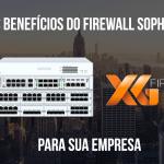 Firewall Sophos XG Benefícios