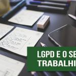 LGPD e seus efeitos no setor trabalhista das empresas