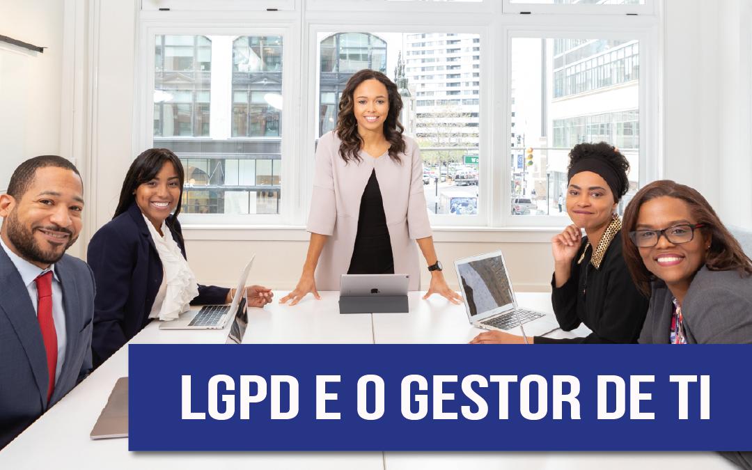 Afinal, o que a LGPD tem a ver com a TI da sua empresa?