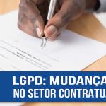 LGPD: mudanças no setor contratual